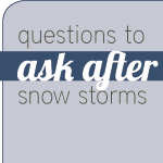 Questions to Ask After Snow Storms
